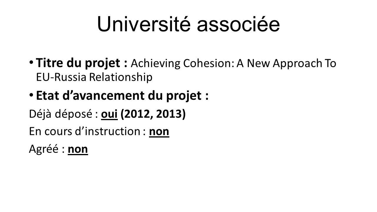 Université associée Titre du projet : Achieving Cohesion: A New Approach To EU-Russia Relationship Etat d'avancement du projet : Déjà déposé : oui (20