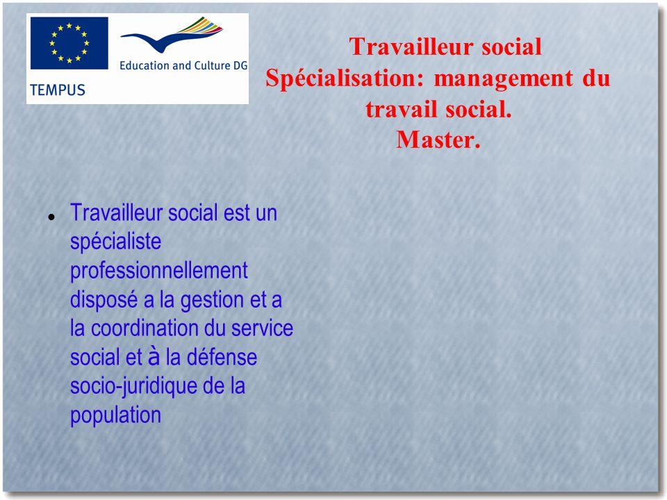 Travailleur social Spécialisation: management du travail social.