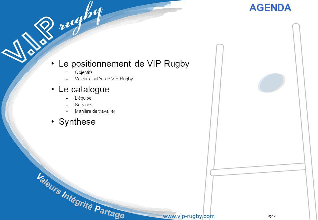 Page 2 Le positionnement de VIP Rugby –Objectifs –Valeur ajoutée de VIP Rugby Le catalogue –L'équipe –Services –Manière de travailler Synthese AGENDA