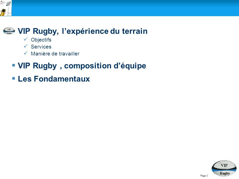  VIP Rugby, l'expérience du terrain Objectifs Services Manière de travailler  VIP Rugby, composition d'équipe  Les Fondamentaux Page 3