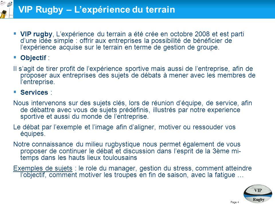  VIP rugby, L'expérience du terrain a été crée en octobre 2008 et est parti d'une idée simple : offrir aux entreprises la possibilité de bénéficier d