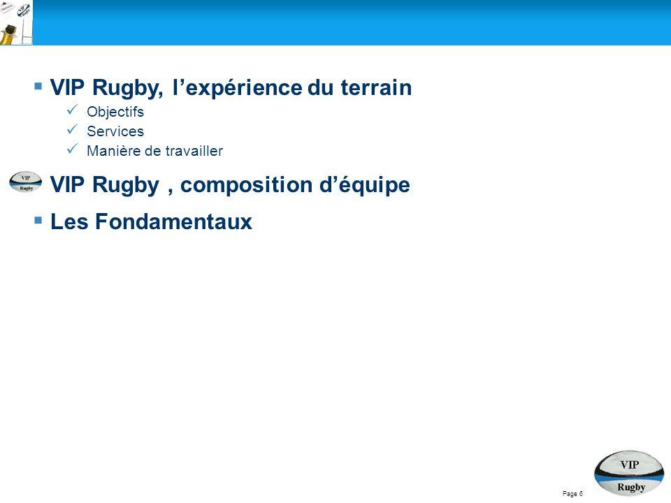 Page 6  VIP Rugby, l'expérience du terrain Objectifs Services Manière de travailler  VIP Rugby, composition d'équipe  Les Fondamentaux