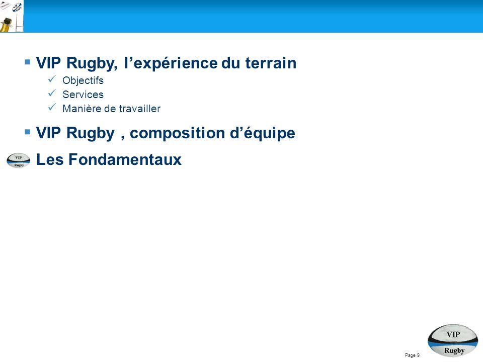 Page 9  VIP Rugby, l'expérience du terrain Objectifs Services Manière de travailler  VIP Rugby, composition d'équipe  Les Fondamentaux