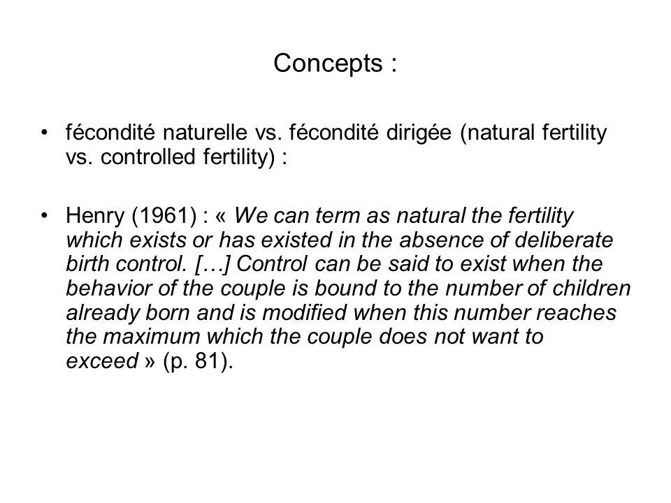 Concepts : fécondité naturelle vs. fécondité dirigée (natural fertility vs. controlled fertility) : Henry (1961) : « We can term as natural the fertil