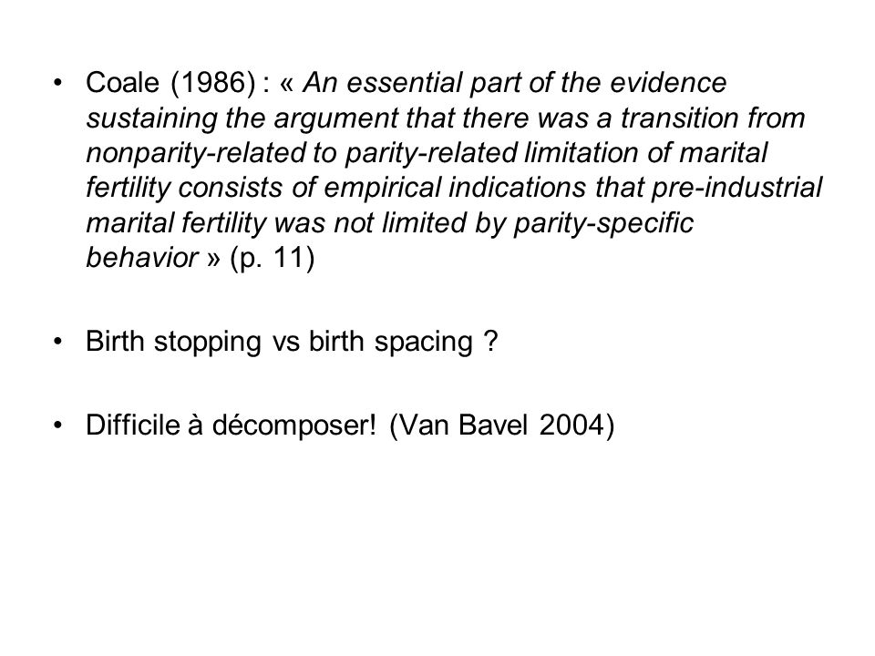 Coale (1986) : « An essential part of the evidence sustaining the argument that there was a transition from nonparity-related to parity-related limita