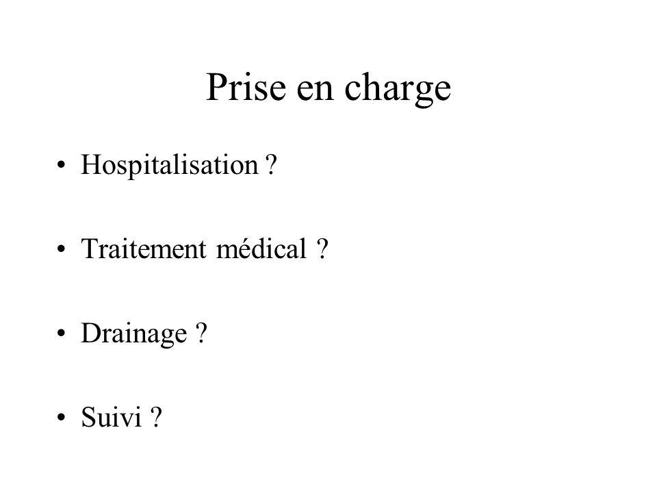 Prise en charge Hospitalisation ? Traitement médical ? Drainage ? Suivi ?