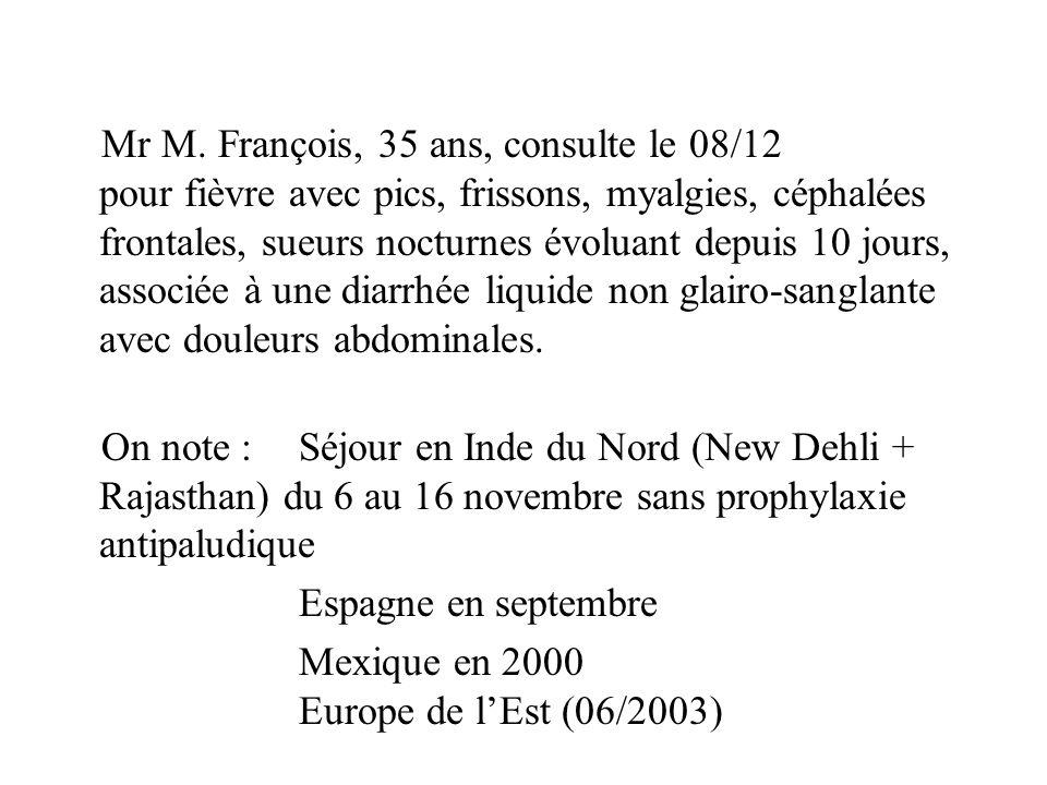 Mr M. François, 35 ans, consulte le 08/12 pour fièvre avec pics, frissons, myalgies, céphalées frontales, sueurs nocturnes évoluant depuis 10 jours, a