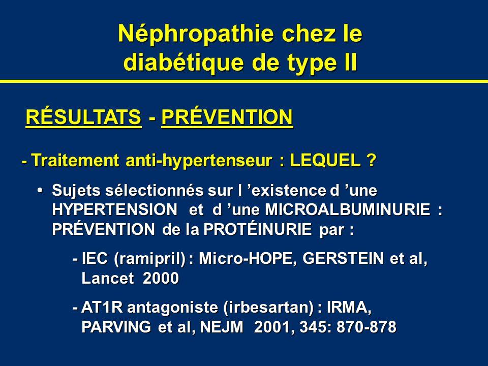 Néphropathie chez le diabétique de type II RÉSULTATS - PRÉVENTION - Traitement anti-hypertenseur : LEQUEL ? Sujets sélectionnés sur l 'existence d 'un