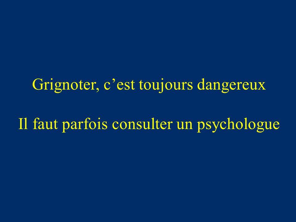 Grignoter, c'est toujours dangereux Il faut parfois consulter un psychologue