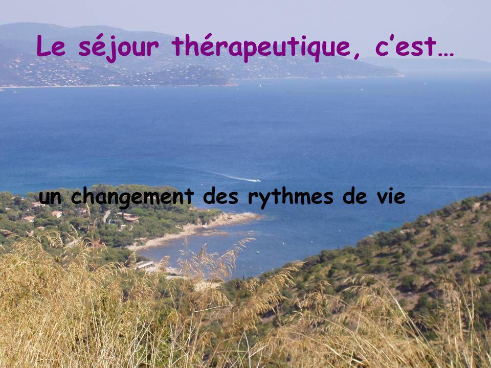 Le séjour thérapeutique, c'est… un changement des rythmes de vie
