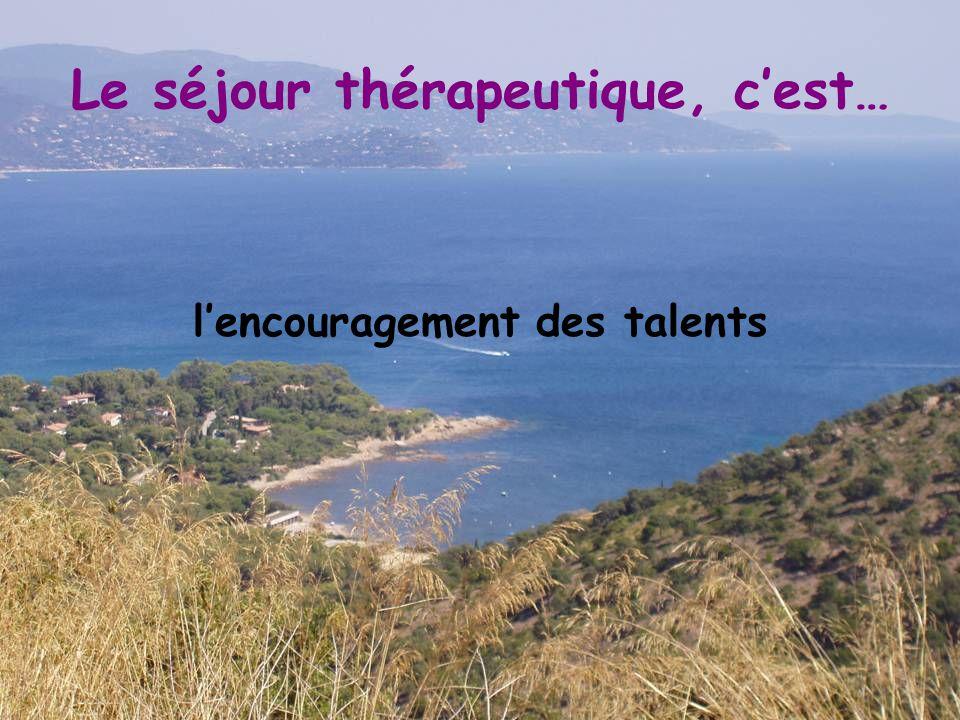 Le séjour thérapeutique, c'est… l'encouragement des talents