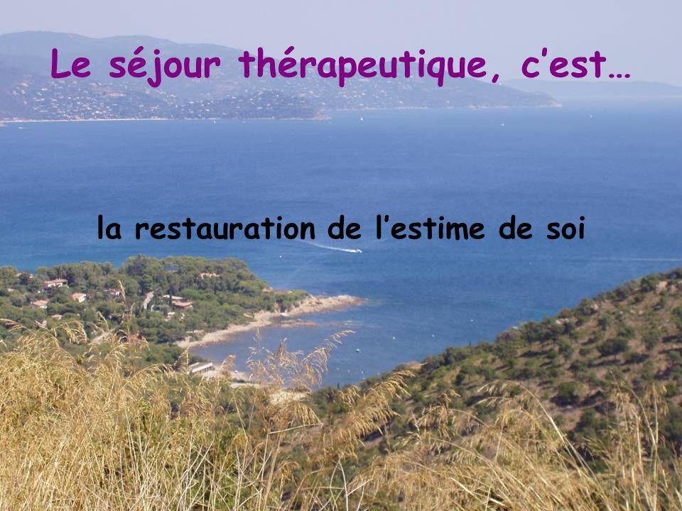 Le séjour thérapeutique, c'est… la restauration de l'estime de soi