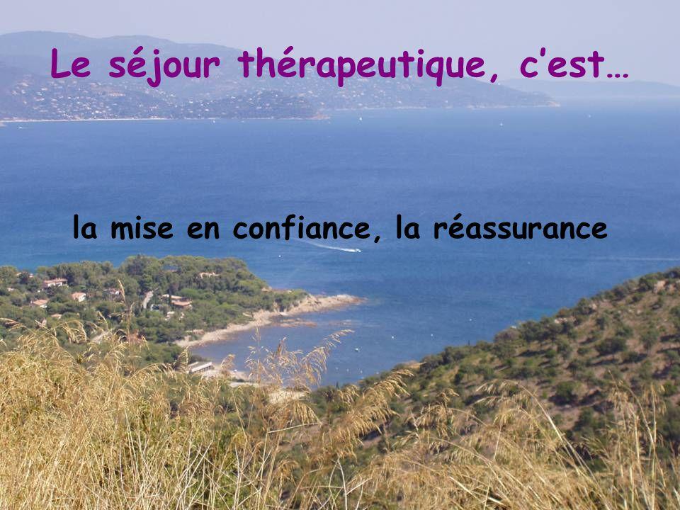 Le séjour thérapeutique, c'est… la mise en confiance, la réassurance