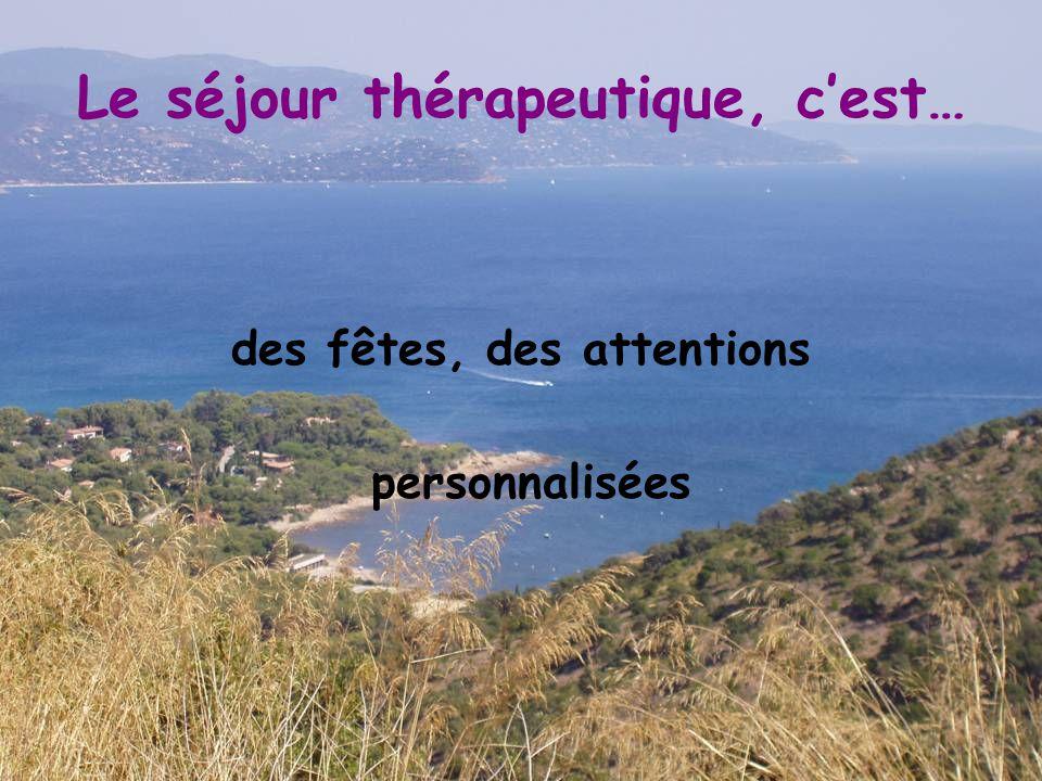 Le séjour thérapeutique, c'est… des fêtes, des attentions personnalisées