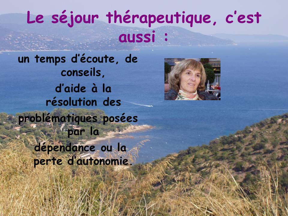 Le séjour thérapeutique, c'est aussi : un temps d'écoute, de conseils, d'aide à la résolution des problématiques posées par la dépendance ou la perte