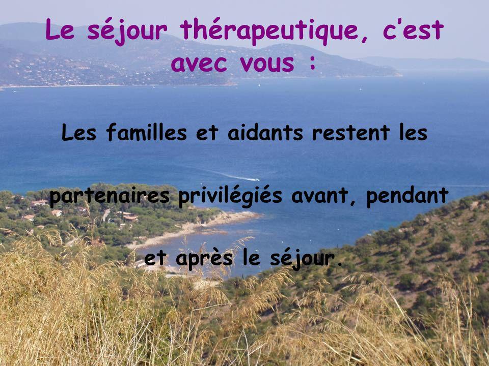 Le séjour thérapeutique, c'est avec vous : Les familles et aidants restent les partenaires privilégiés avant, pendant et après le séjour.