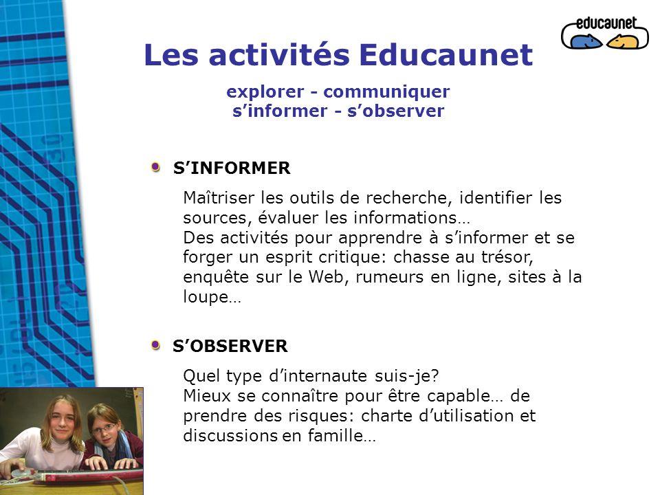 Les activités Educaunet explorer - communiquer s'informer - s'observer S'INFORMER Maîtriser les outils de recherche, identifier les sources, évaluer l