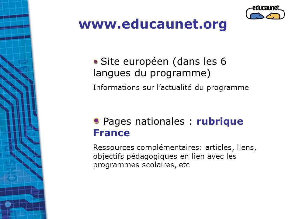 www.educaunet.org Site européen (dans les 6 langues du programme) Informations sur l'actualité du programme Pages nationales : rubrique France Ressour