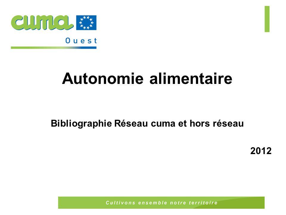 Autonomie alimentaire Bibliographie Réseau cuma et hors réseau 2012
