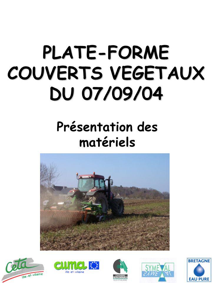 PLATE-FORME COUVERTS VEGETAUX DU 07/09/04 Présentation des matériels