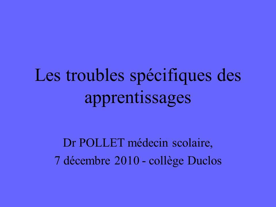Les troubles spécifiques des apprentissages Dr POLLET médecin scolaire, 7 décembre 2010 - collège Duclos