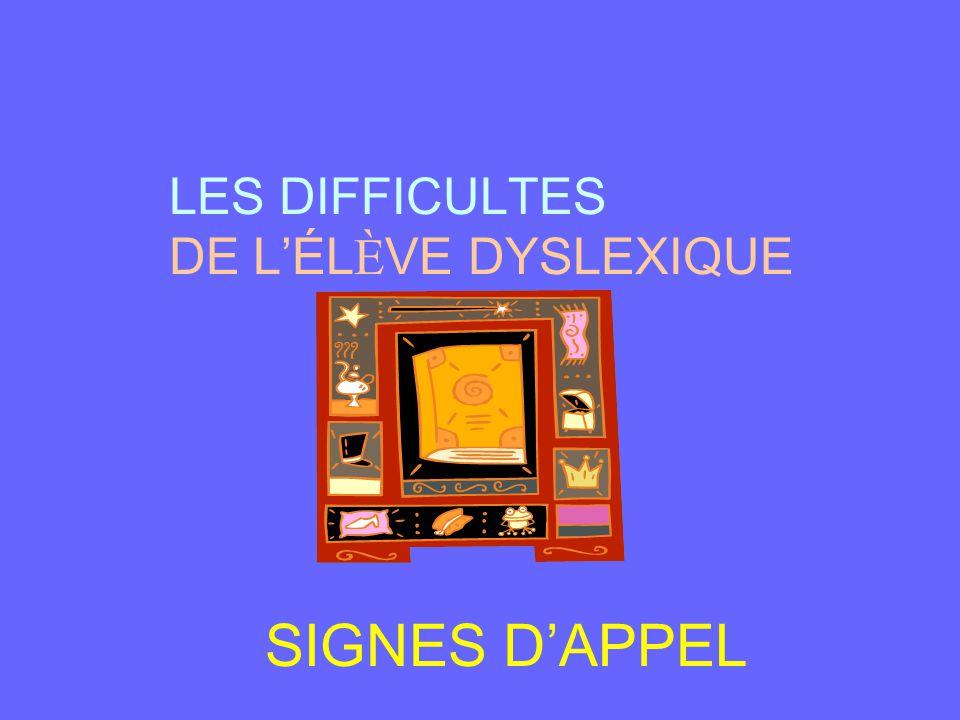 LES DIFFICULTES DE L'ÉL È VE DYSLEXIQUE SIGNES D'APPEL