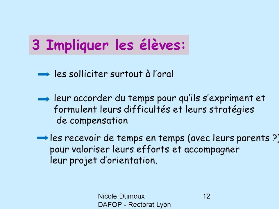 Nicole Dumoux DAFOP - Rectorat Lyon 12 3 Impliquer les élèves: les solliciter surtout à l'oral leur accorder du temps pour qu'ils s'expriment et formu