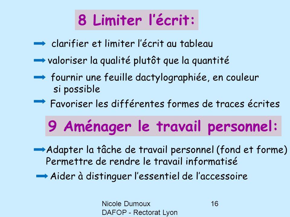 Nicole Dumoux DAFOP - Rectorat Lyon 16 8 Limiter l'écrit: clarifier et limiter l'écrit au tableau valoriser la qualité plutôt que la quantité fournir