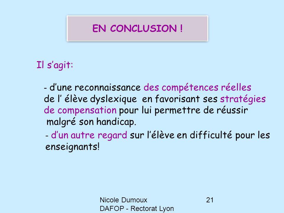 Nicole Dumoux DAFOP - Rectorat Lyon 21 Il s'agit: - d'une reconnaissance des compétences réelles de l' élève dyslexique en favorisant ses stratégies d