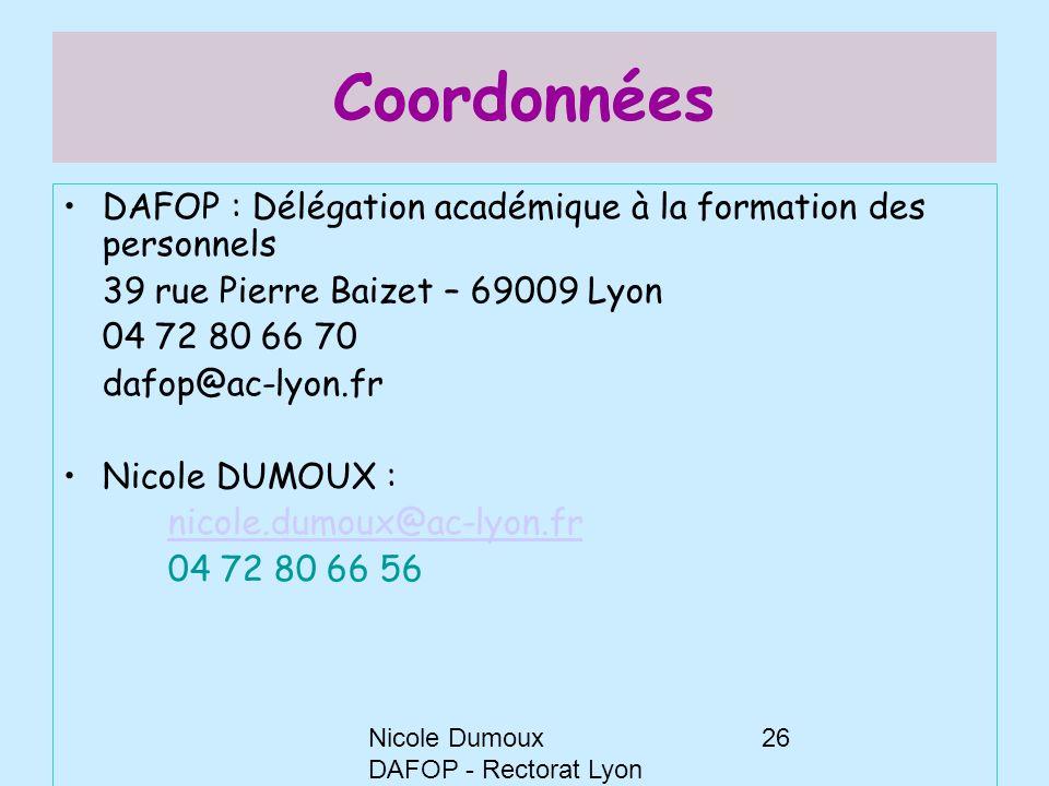 Nicole Dumoux DAFOP - Rectorat Lyon 26 Coordonnées DAFOP : Délégation académique à la formation des personnels 39 rue Pierre Baizet – 69009 Lyon 04 72