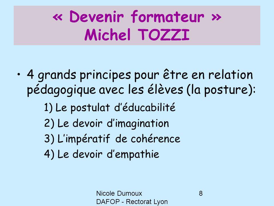 Nicole Dumoux DAFOP - Rectorat Lyon 8 « Devenir formateur » Michel TOZZI 4 grands principes pour être en relation pédagogique avec les élèves (la post