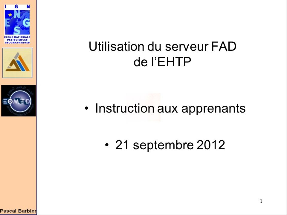 1 Utilisation du serveur FAD de l'EHTP Instruction aux apprenants 21 septembre 2012