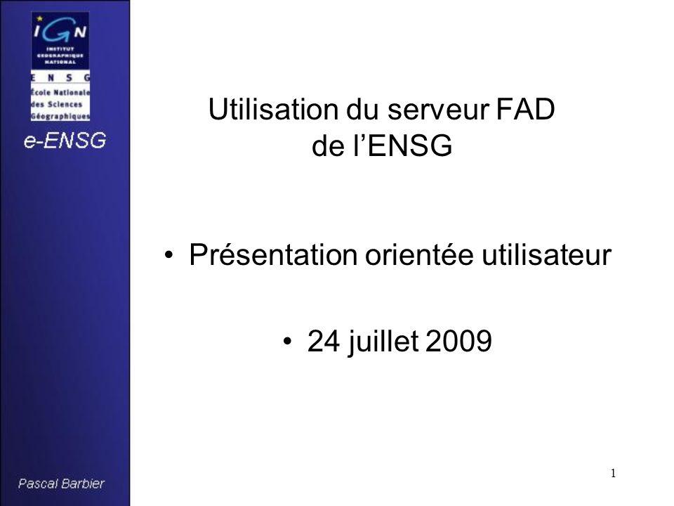 1 Utilisation du serveur FAD de l'ENSG Présentation orientée utilisateur 24 juillet 2009