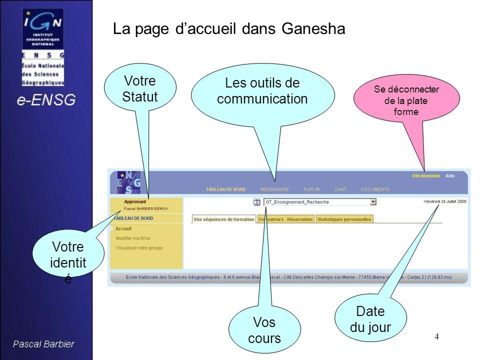 4 La page d'accueil dans Ganesha Votre Statut Votre identit é Date du jour Vos cours Se déconnecter de la plate forme Les outils de communication