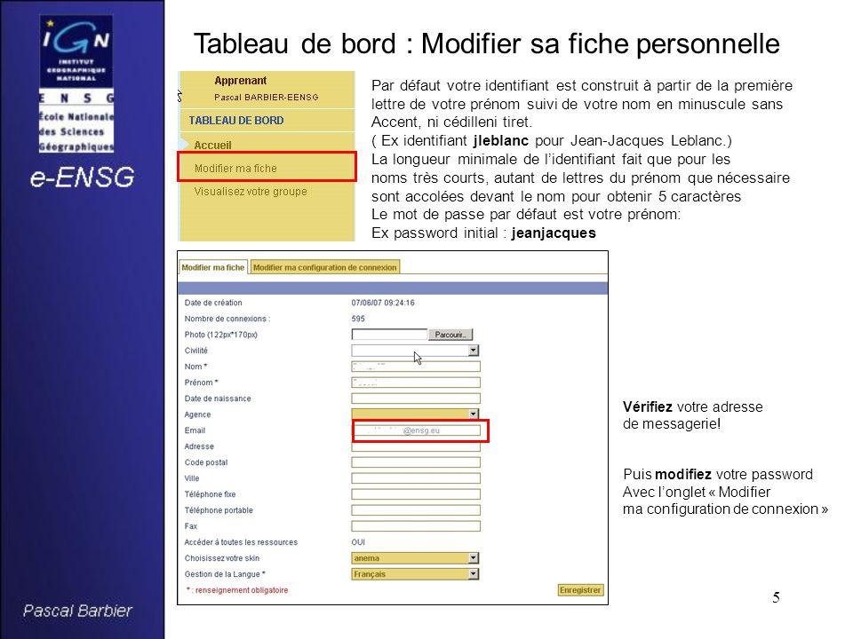 5 Tableau de bord : Modifier sa fiche personnelle Par défaut votre identifiant est construit à partir de la première lettre de votre prénom suivi de votre nom en minuscule sans Accent, ni cédilleni tiret.