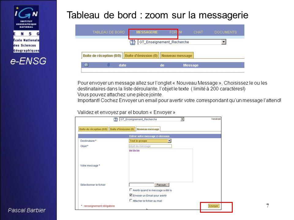 7 Tableau de bord : zoom sur la messagerie Pour envoyer un message allez sur l'onglet « Nouveau Message », Choisissez le ou les destinataires dans la liste déroulante, l'objet le texte ( limité à 200 caractères!) Vous pouvez attachez une pièce jointe.