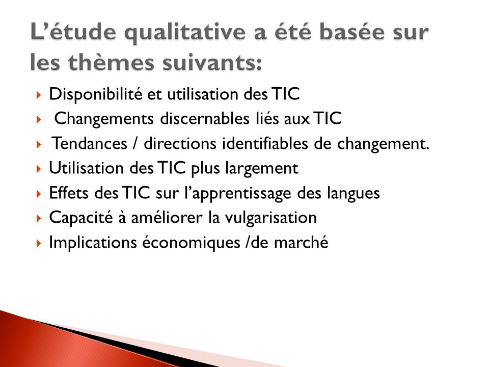  Disponibilité et utilisation des TIC  Changements discernables liés aux TIC  Tendances / directions identifiables de changement.