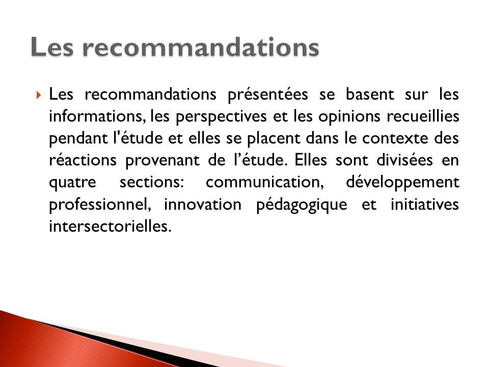  Les recommandations présentées se basent sur les informations, les perspectives et les opinions recueillies pendant l étude et elles se placent dans le contexte des réactions provenant de l'étude.