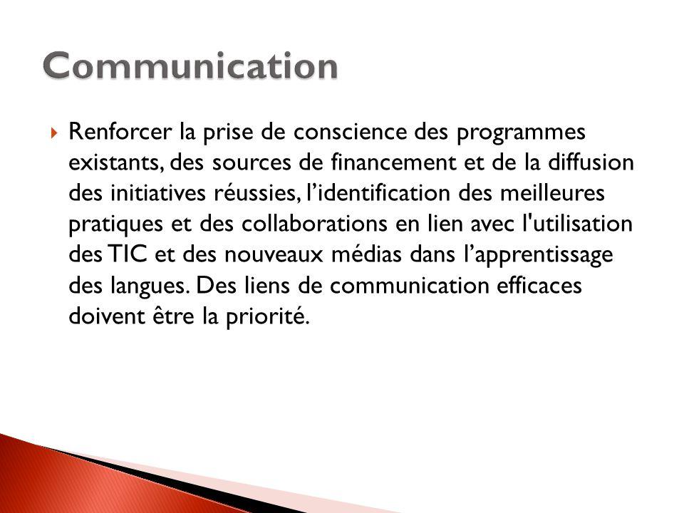 Renforcer la prise de conscience des programmes existants, des sources de financement et de la diffusion des initiatives réussies, l'identification des meilleures pratiques et des collaborations en lien avec l utilisation des TIC et des nouveaux médias dans l'apprentissage des langues.