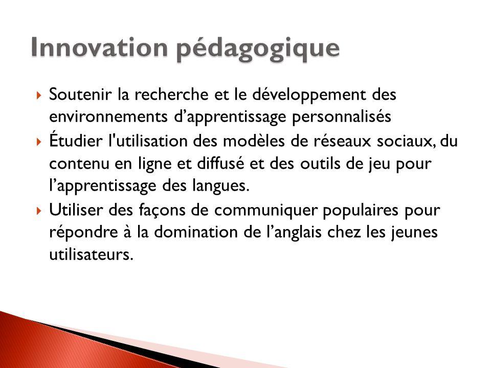  Soutenir la recherche et le développement des environnements d'apprentissage personnalisés  Étudier l utilisation des modèles de réseaux sociaux, du contenu en ligne et diffusé et des outils de jeu pour l'apprentissage des langues.