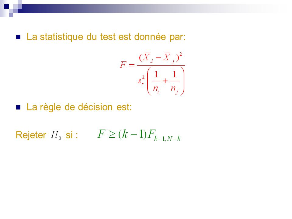 La statistique du test est donnée par: La règle de décision est: Rejeter si :