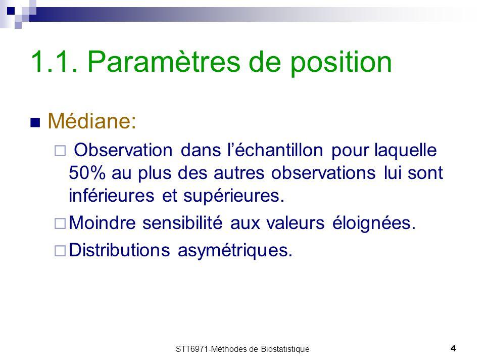 STT6971-Méthodes de Biostatistique4 1.1. Paramètres de position Médiane:  Observation dans l'échantillon pour laquelle 50% au plus des autres observa