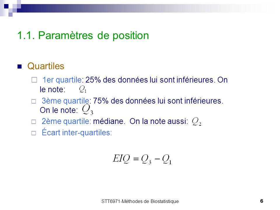 STT6971-Méthodes de Biostatistique6 1.1. Paramètres de position Quartiles  1er quartile: 25% des données lui sont inférieures. On le note:  3ème qua