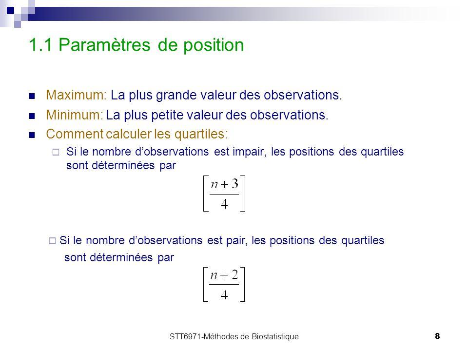 STT6971-Méthodes de Biostatistique8 1.1 Paramètres de position Maximum: La plus grande valeur des observations. Minimum: La plus petite valeur des obs