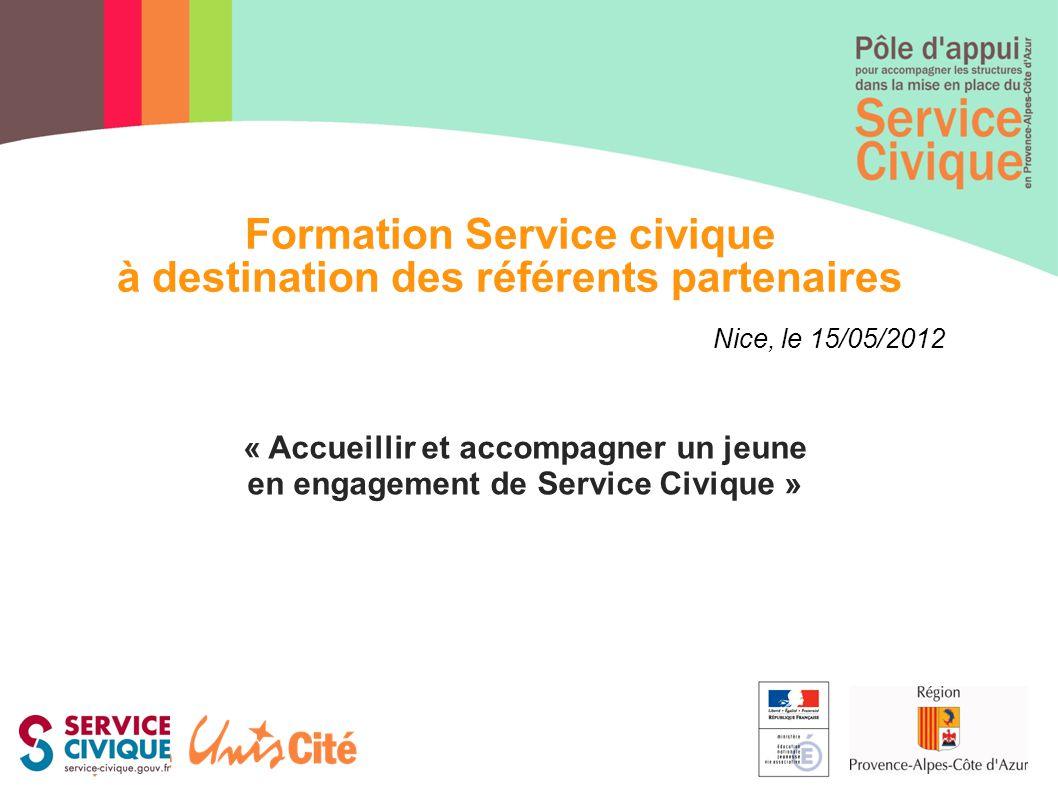 « Accueillir et accompagner un jeune en engagement de Service Civique » Formation Service civique à destination des référents partenaires Nice, le 15/05/2012