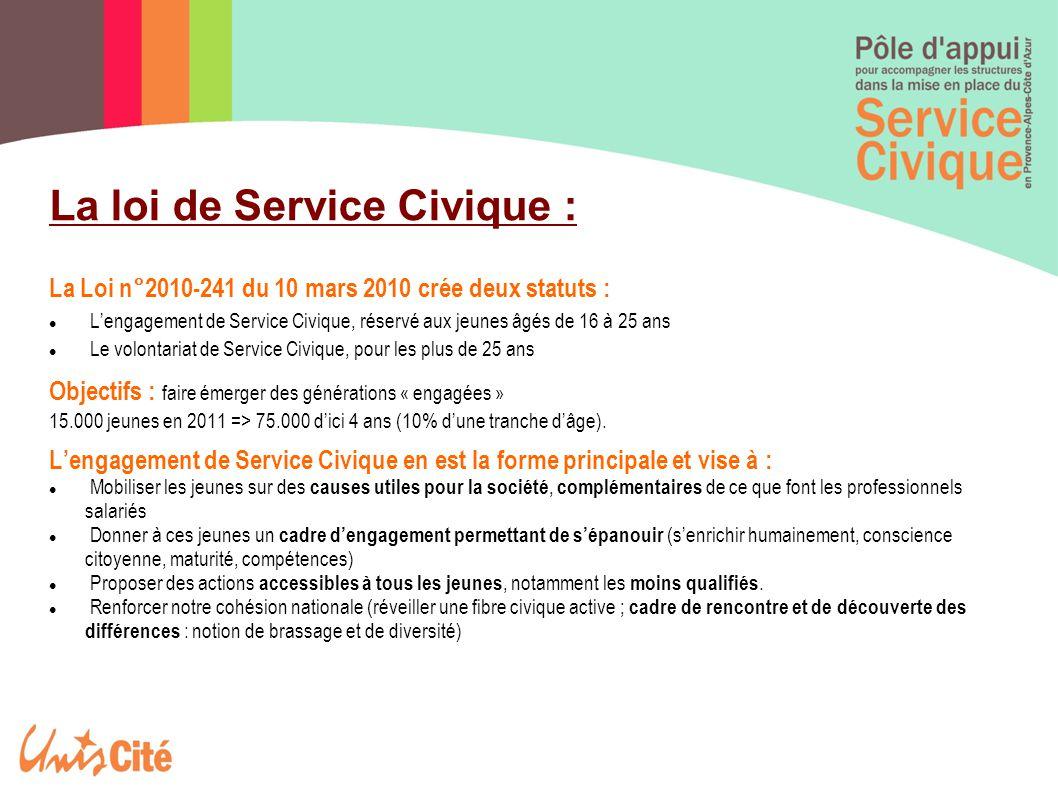 La Loi n°2010-241 du 10 mars 2010 crée deux statuts : L'engagement de Service Civique, réservé aux jeunes âgés de 16 à 25 ans Le volontariat de Servic