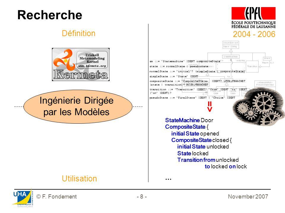 November 2007© F. Fondement- 8 - 2004 - 2006 Recherche Ingénierie Dirigée par les Modèles Définition Utilisation => sm ::=