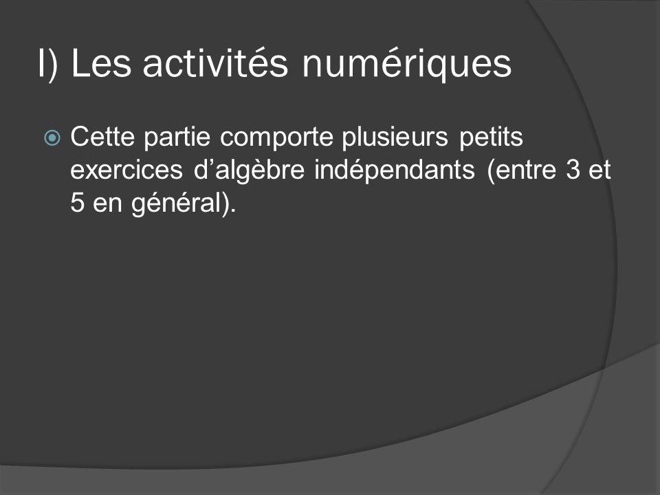 I) Les activités numériques  Cette partie comporte plusieurs petits exercices d'algèbre indépendants (entre 3 et 5 en général).