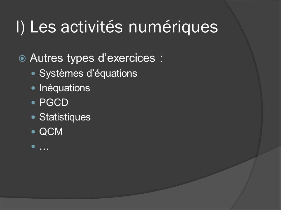 I) Les activités numériques  Autres types d'exercices : Systèmes d'équations Inéquations PGCD Statistiques QCM …