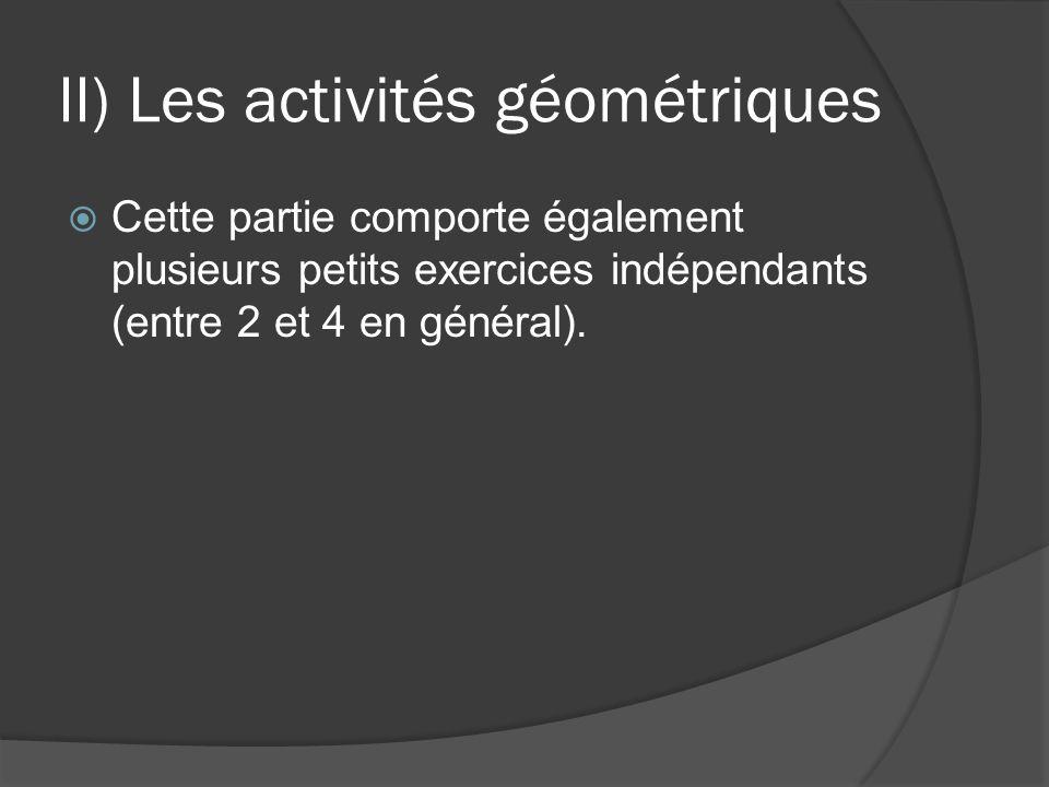 II) Les activités géométriques  Cette partie comporte également plusieurs petits exercices indépendants (entre 2 et 4 en général).